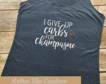 I give up carbs for champagne | Funny Champagne Shirt | Carbs | Champgane | Mimosa Lover | Weight Watchers | Diet | Tank |Skinny Drink