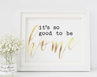 It's so good to be home, Gold Foil Print, Home Decor, Darling, Typography