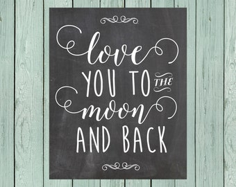 Love you to the Moon & Back Chalkboard Sign Digital File *****INSTANT DOWNLOAD**** Size 16x20, 11x14 and 8x10