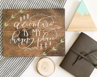 Adventure is my happy place . wood sign . hand lettered . nature sign . explore . wanderlust . leaves . trees . nature sign
