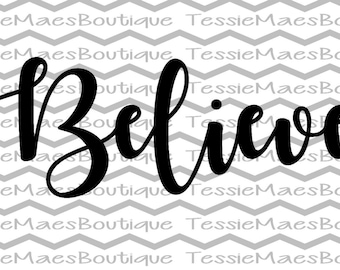 SVG, DXF, EPS, Png, Believe Script, Saying, Christmas, TessieMaes, Silhouette, Cricut, Scrapbooking, Cutting File, Cuttable