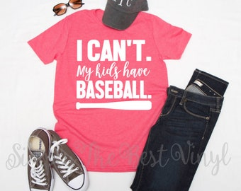 I Can't My Kids Have Baseball Shirt | I Can't My Kids Have Baseball | Baseball Mom | Baseball Mom Tshirt | Baseball Mom shirts | Baseball