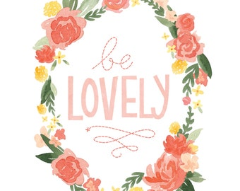 Illustrated Be Lovely Watercolor Art Print