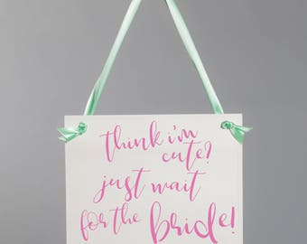 Think I'm Cute? Just Wait for The Bride Wedding Sign for Cute Niece or Nephew Flower Girl Ring Bearer 1602 BW