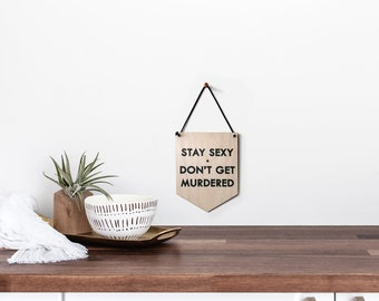 Pop Culture Wall Hanging- Laser cut birch | STAY SEXY Don't Get Murdered #SSDGM