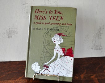 Vintage Here's to You Miss Teen Book, Guide to Grooming and Poise, Mary Sue Miller, Hardcover, 1960