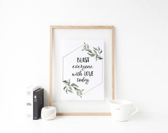 Printable Wall Art - Blast Everyone With Love Today, Instant Download, Positivity Quote, Gift for Her, Watercolor Art, Watercolor Flowers