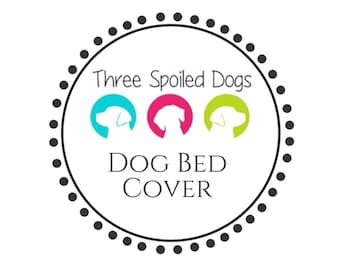 Dog Bed Cover    90+ Stylish Fabrics in Stock    Personalize    Custom Replacement Covers by Three Spoiled Dogs