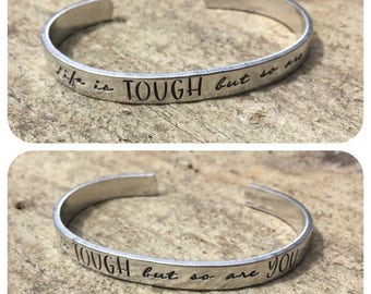 life is TOUGH but so are YOU- Hand stamped cuff, bracelet, bangle, motivational, inspirationl quote, strength to overcome,