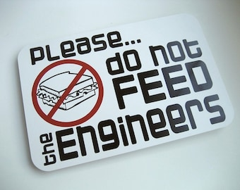 Sign - Do not feed the Engineers - Office Humor - Don't feed the Engineer - Funny Geek Engineer Computer IT Crowd Tech Office Humor