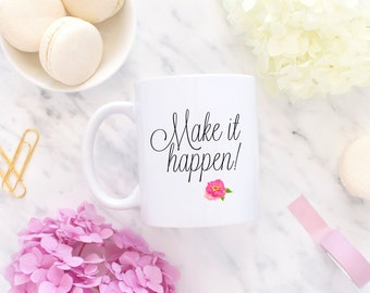 Make it happen mug - Inspirational Mug - Mug for Mom - Motivational Mug - Coffee Mugs -Boss Lady - Quote Coffee Mug - 2017 inspirational mug