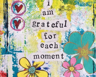 "I Am Grateful for Each Moment 6""x8"" Mixed Media Original Art on Canvas, Gratitude Art, Canadian Made, Positive Art, Collage"