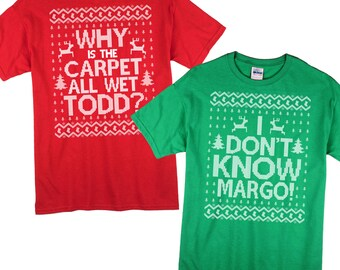 Matching Christmas Shirts - Why is the Carpet All Wet Todd I Don't Know Margo TShirt  - SET OF 2 Gildan Unisex Tees - Item 1220 & 1221
