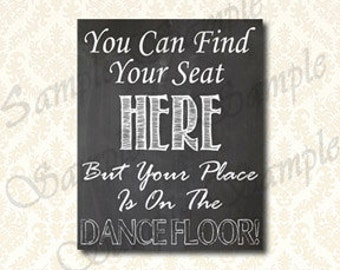 You Can Find Your Seat Here But Your Place Is On The Dance Floor - Wedding Seating Printable Sign, Reception Sign, Seating Chart - 178