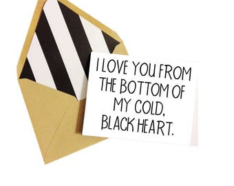 I Love You From The Bottom of my Cold Black Heart Card / Funny Card / Funny Love Card / Funny Valentine Card / Anniversary Card / Cold Heart
