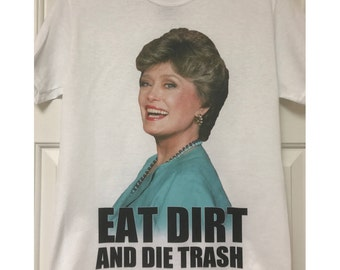 Golden Girls Blanche Inspired T-Shirt Eat Dirt and Die Trash