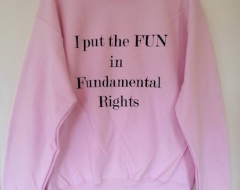 Feminism Light Pink or Dark Grey 'I put the FUN in Fundamental Rights'  Feminist Womens Ladies Gender Sweatshirt Jumper S M L XL XXL