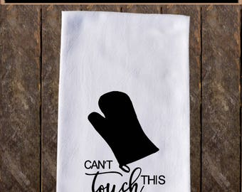 Can't Touch This Funny Dish Towels , Funny Tea Towels , Flour Sack Towel Kitchen Decore, Custom Tea Towel Kitchen Gift KC43