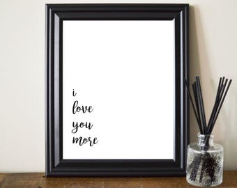 I love you more print. I love you more art. I love you more printable. I love you more typography. I love you more cursive. Black and White.