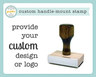 Custom Handle Mount Stamp - Provide Your Own Design or Logo - Personalized Stamp for Weddings Branding Business