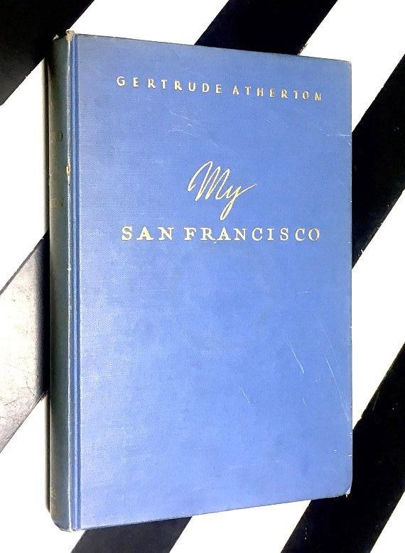 My San Francisco: A Wayward Biography by Gertrude Atherton (1946) hardcover book