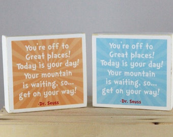 Dr. Seuss - You're off to great places...Your MOUNTAIN is waiting so get on your way!  Wood Block