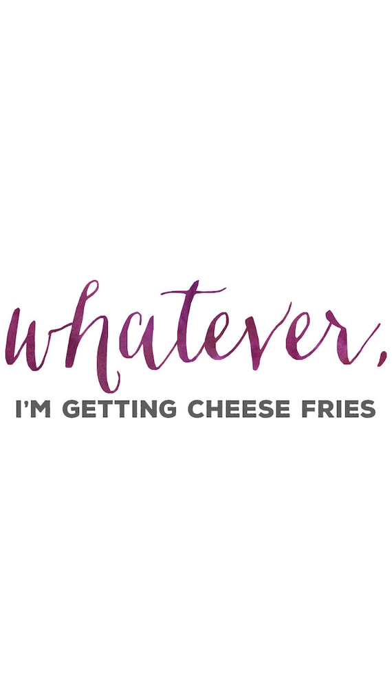 Whatever Im Getting Cheese Fries Mean Girls Quotes-8164