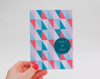 Geometric Just To Say...  Card