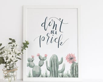 Don't Be a Prick, Funny Art Print, Cactus Decor, Wall Print Quote, Printable Decor, Pun Print, Desert Quote, Cactus Saying, Cute Succulent