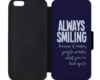 Always Smiling Make People Wonder What You've Been Up To Print Pattern Leather Flip Wallet Case Apple iPhone 5 5S SE 6 6S 7 7S 8 8S X Plus