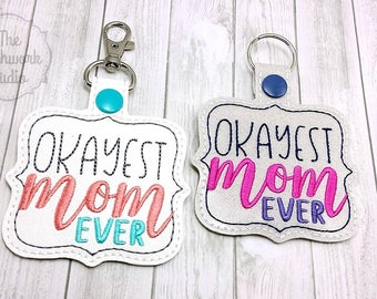 Okayest Mom Ever Keychain - Key Fob - Pick Your Color!
