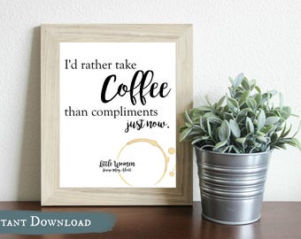 I'd rather Take Coffee than Compliments Just Now DIGITAL Print