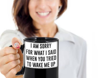 I Am Sorry For What I Said When You Tried To Wake Me Up Funny Mug for Daughter Mom Sister Gift Coffee Mug Birthday Gift Funny 11 OZ