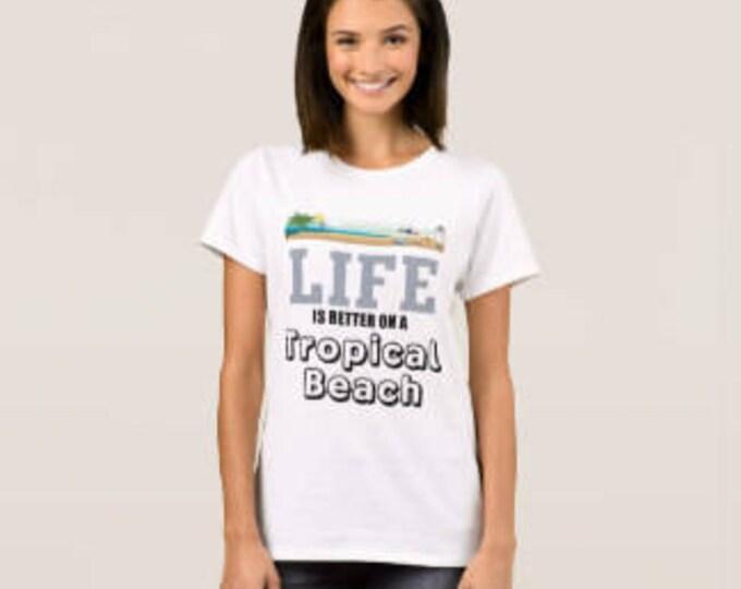 """Women's T-shirt """"Life is Better On a Tropical Beach"""""""