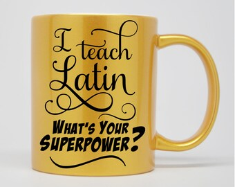 I Teach Latin - What's Your Superpower?  Mug in Gold Shimmer or White