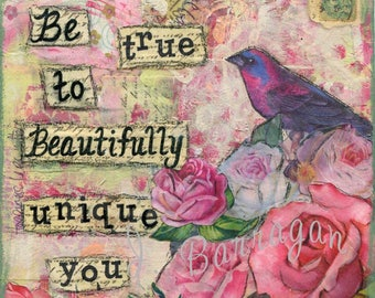Spiritual Gift, Vintage Roses, Bird Art, Inspirational Quote, Be True, Art for the Soul, Mixed Media, Courage and Art, Jackie Barragan