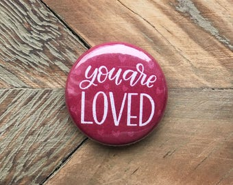 """1"""" Pinback Button - YOU ARE LOVED"""
