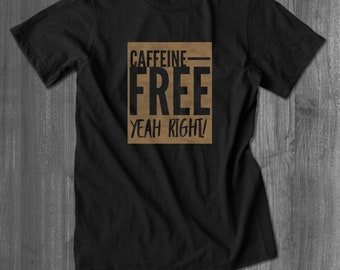 Caffeine-Free Yeah Right T Shirt tops and tees Funny Shirts for men Cool t shirts gifts| Free Shipping