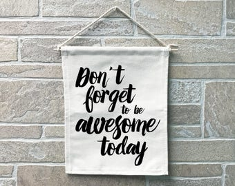 Be Awesome Today // Heavy Cotton Canvas Banner // Made In The USA