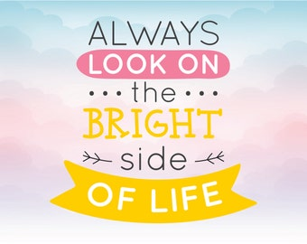 Always look on the bright side of life SVG quote Iron On Vinyl Shirt Decal Cutting File, DXF, AI,  and pdf