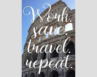 Work.Save.Travel.Repeat Digital Print Rome Italy Wanderlust Travel Decor