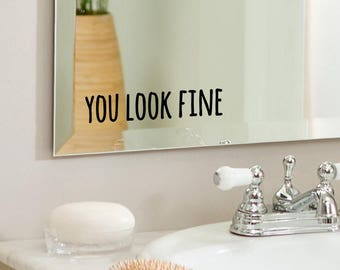 You Look Fine   Positive, Inspirational Bathroom, Mirror, Wall Vinyl Decal  Sticker,