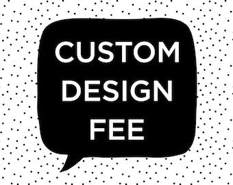 Personalized Design Fee Custom Design Fee