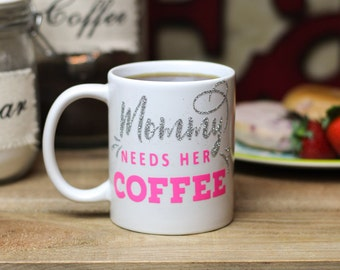 Mommy Needs Her Coffee | Coffee Mug | Mothers Day Gift | Gift for Mom | New Mom Mug | Glittery Mug | Coffee Cup | Coffee Lover Gift