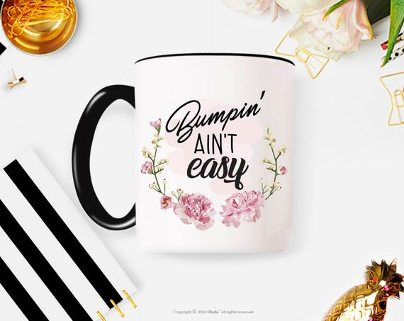 Bumpin Aint Easy Mug - New Mom Gift - Mom Coffee Mug - Pregnancy Gift - Baby Bump - Cute Coffee Mug - Mug For Pregnant Women