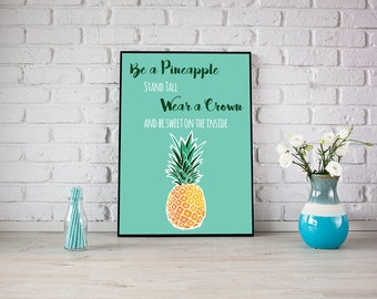 Be a Pineapple Stand Tall Wear a Crown be Sweet on the Inside Inspirational Quote Tropical Fruit Print