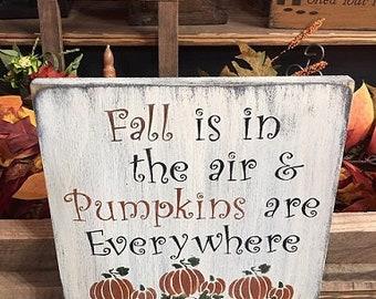 Fall is in the air & Pumpkins are Everywhere | Farmhouse Primitive Wood Sign | Fall Sign | Pumpkins Sign | Fall-Autumn Decor | 11.25x11.25