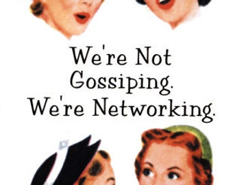 """Magnet, """"We're not gossiping.  We're networking."""""""