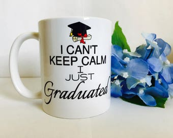 I Can't Keep Calm I Just Graduated....Coffee Mug