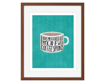 "Kitchen/Coffee print - ""I have measured out my life in coffee spoons."""